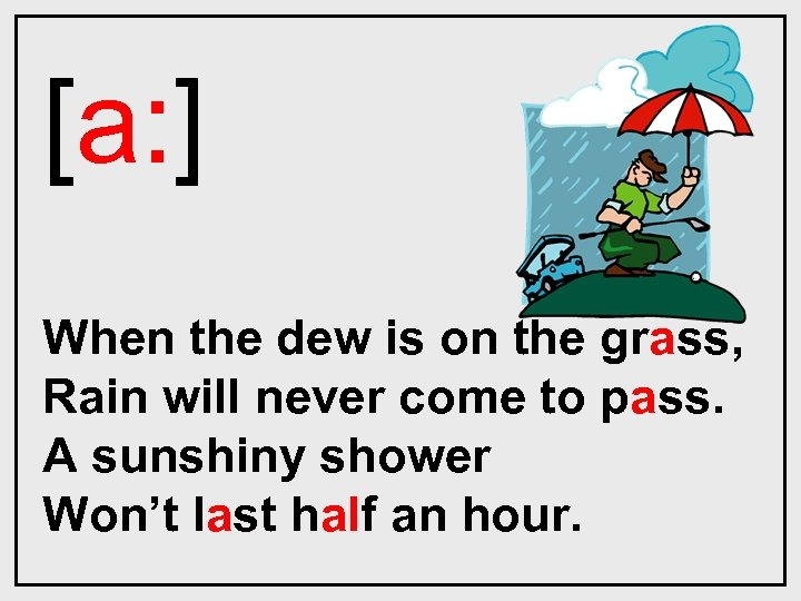 [a: ] When the dew is on the grass, Rain will never come to