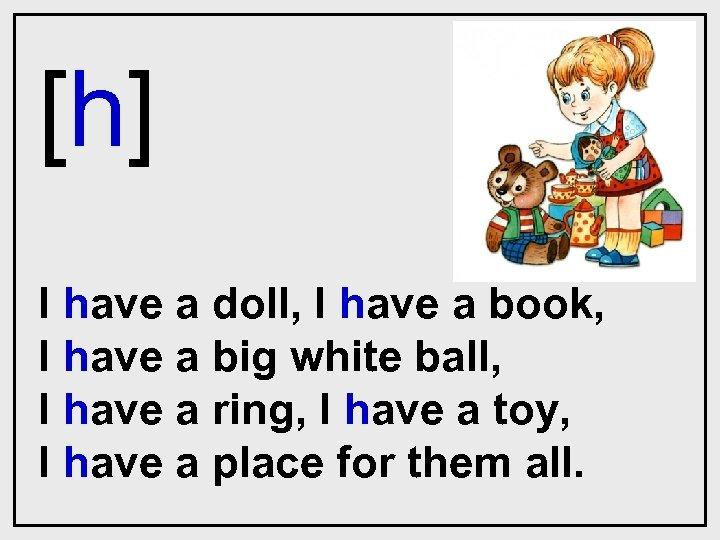 [h] I have a doll, I have a book, I have a big white