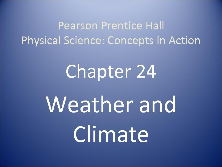 Pearson Prentice Hall Physical Science: Concepts in Action Chapter 24 Weather and Climate