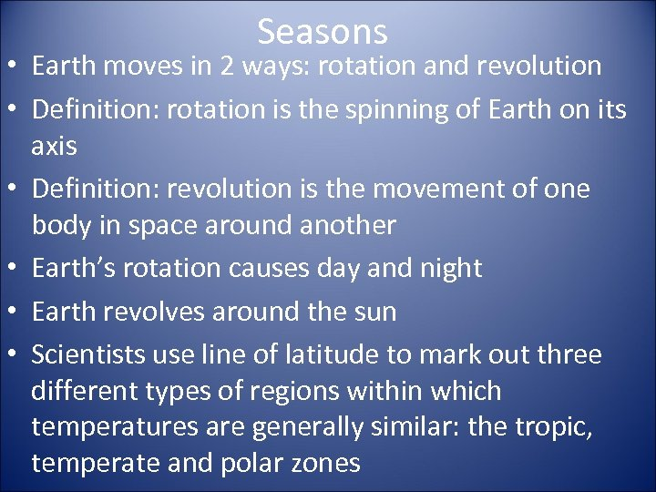 Seasons • Earth moves in 2 ways: rotation and revolution • Definition: rotation is