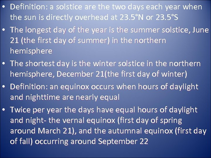 • Definition: a solstice are the two days each year when the sun