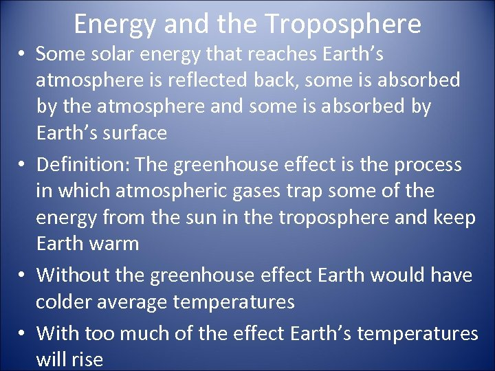 Energy and the Troposphere • Some solar energy that reaches Earth's atmosphere is reflected