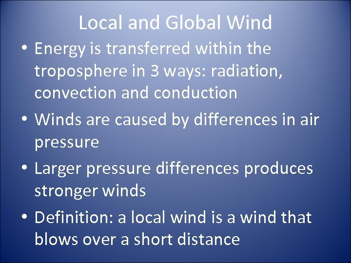 Local and Global Wind • Energy is transferred within the troposphere in 3 ways: