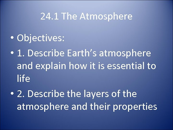 24. 1 The Atmosphere • Objectives: • 1. Describe Earth's atmosphere and explain how