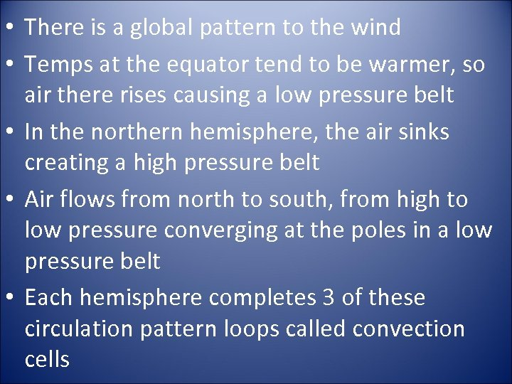 • There is a global pattern to the wind • Temps at the