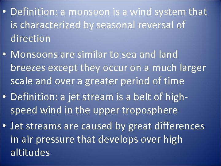 • Definition: a monsoon is a wind system that is characterized by seasonal