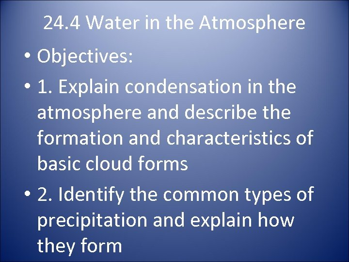 24. 4 Water in the Atmosphere • Objectives: • 1. Explain condensation in the