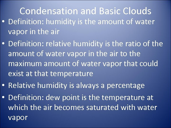 Condensation and Basic Clouds • Definition: humidity is the amount of water vapor in