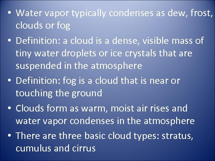 • Water vapor typically condenses as dew, frost, clouds or fog • Definition: