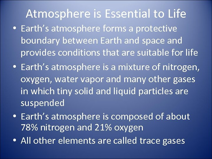 Atmosphere is Essential to Life • Earth's atmosphere forms a protective boundary between Earth