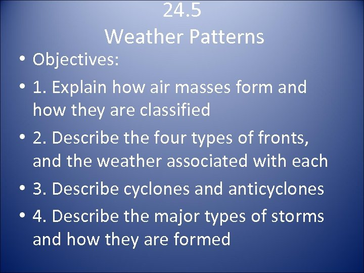 24. 5 Weather Patterns • Objectives: • 1. Explain how air masses form and