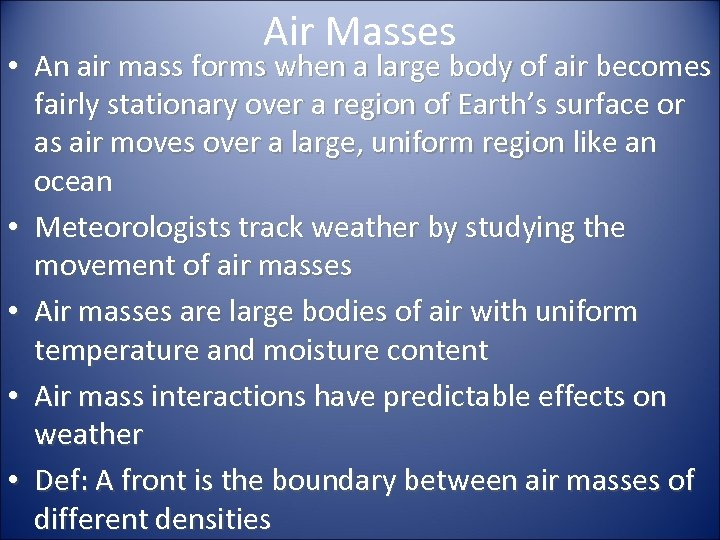 Air Masses • An air mass forms when a large body of air becomes