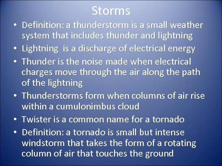 Storms • Definition: a thunderstorm is a small weather system that includes thunder and