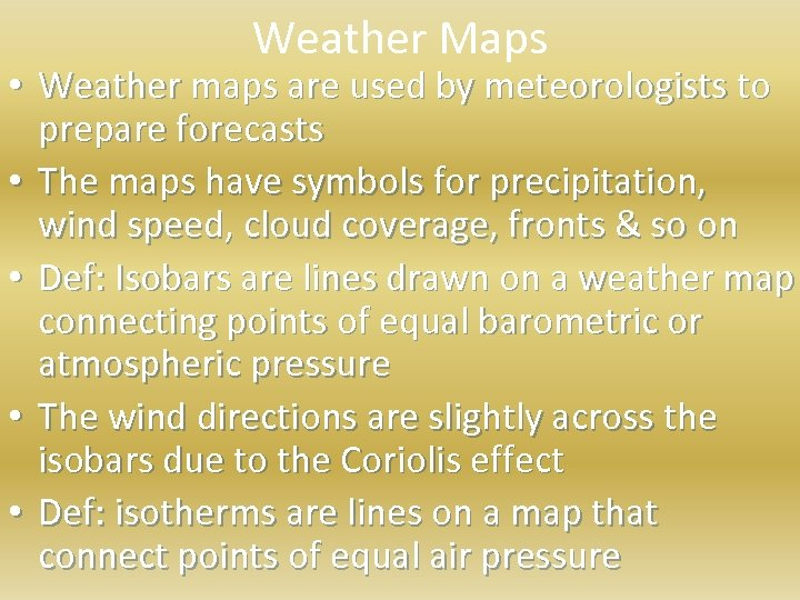 Weather Maps • Weather maps are used by meteorologists to prepare forecasts • The