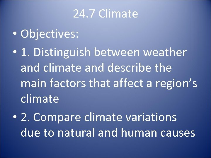 24. 7 Climate • Objectives: • 1. Distinguish between weather and climate and describe