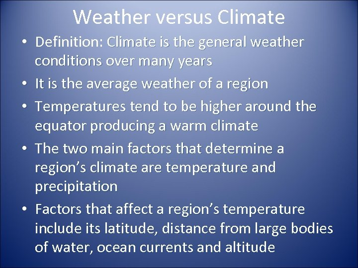 Weather versus Climate • Definition: Climate is the general weather conditions over many years