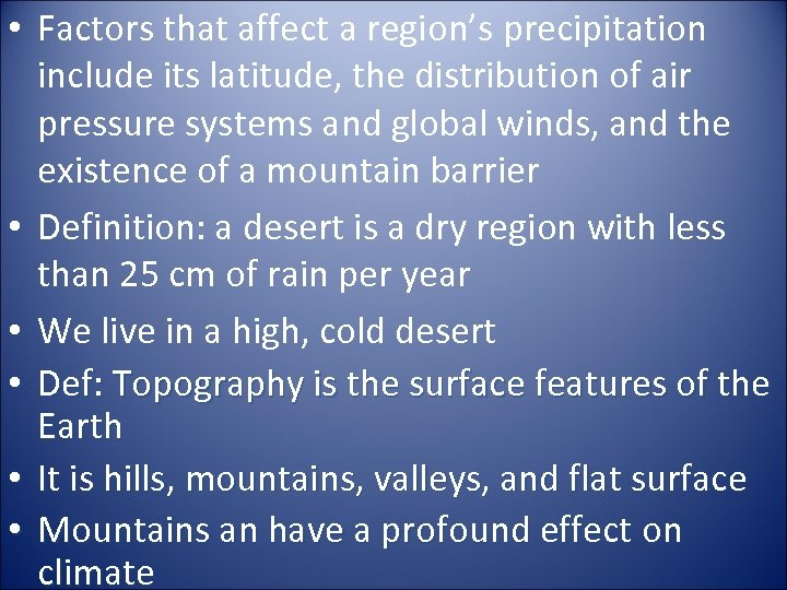 • Factors that affect a region's precipitation include its latitude, the distribution of