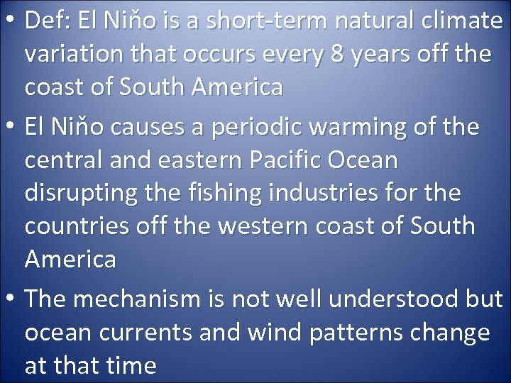 • Def: El Niňo is a short-term natural climate variation that occurs every