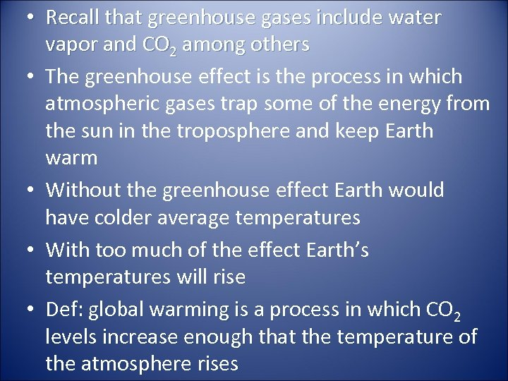 • Recall that greenhouse gases include water vapor and CO 2 among others