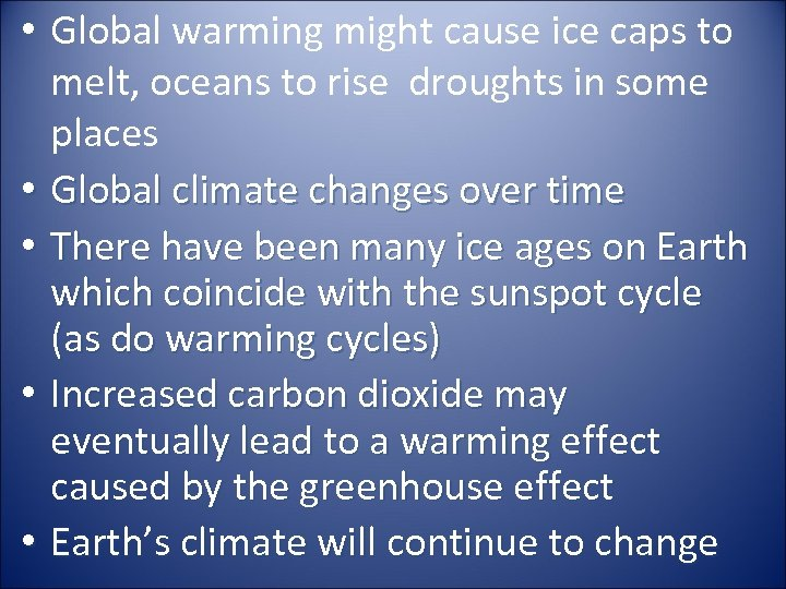 • Global warming might cause ice caps to melt, oceans to rise droughts