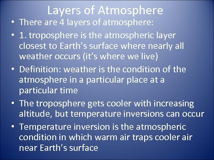 Layers of Atmosphere • There are 4 layers of atmosphere: • 1. troposphere is