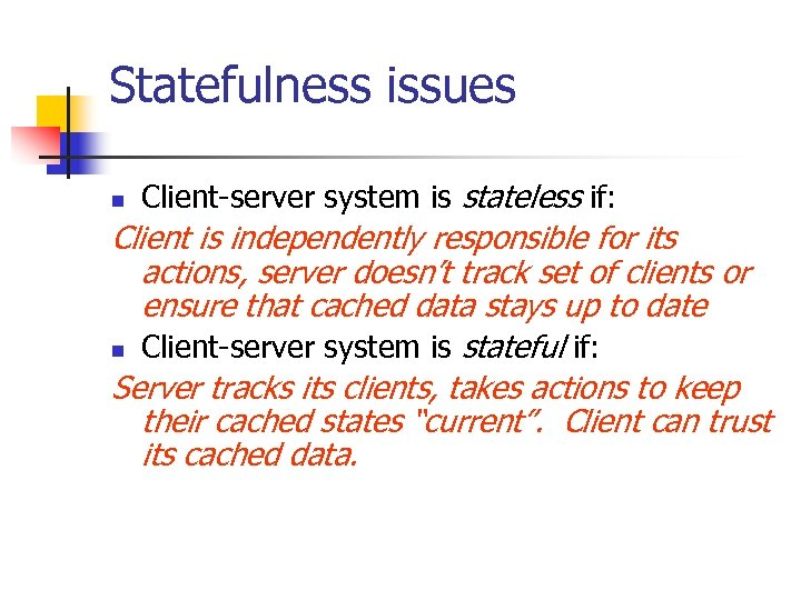 Statefulness issues n Client-server system is stateless if: Client is independently responsible for its