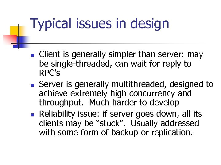Typical issues in design n Client is generally simpler than server: may be single-threaded,