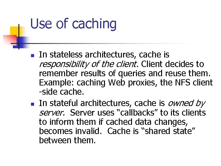 Use of caching n n In stateless architectures, cache is responsibility of the client.