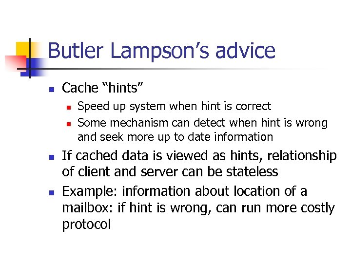 """Butler Lampson's advice n Cache """"hints"""" n n Speed up system when hint is"""
