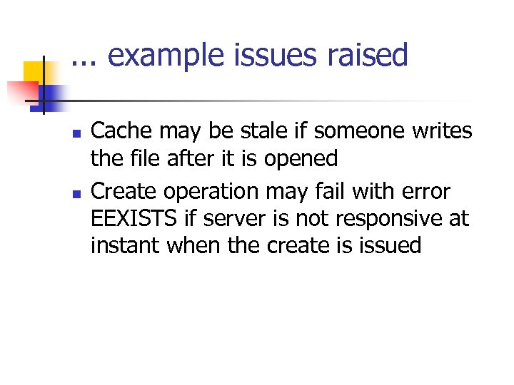 . . . example issues raised n n Cache may be stale if someone