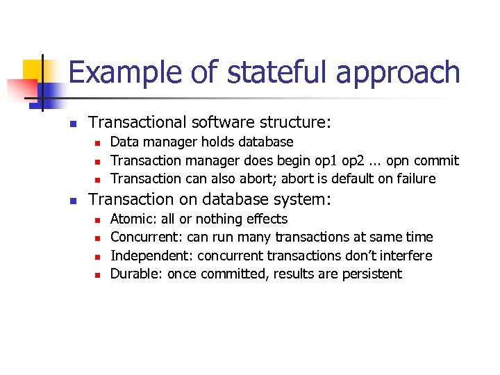 Example of stateful approach n Transactional software structure: n n Data manager holds database