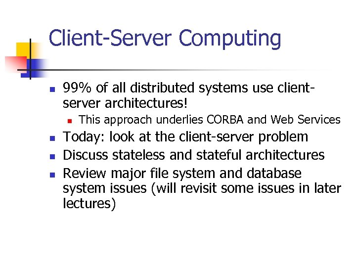 Client-Server Computing n 99% of all distributed systems use clientserver architectures! n n This