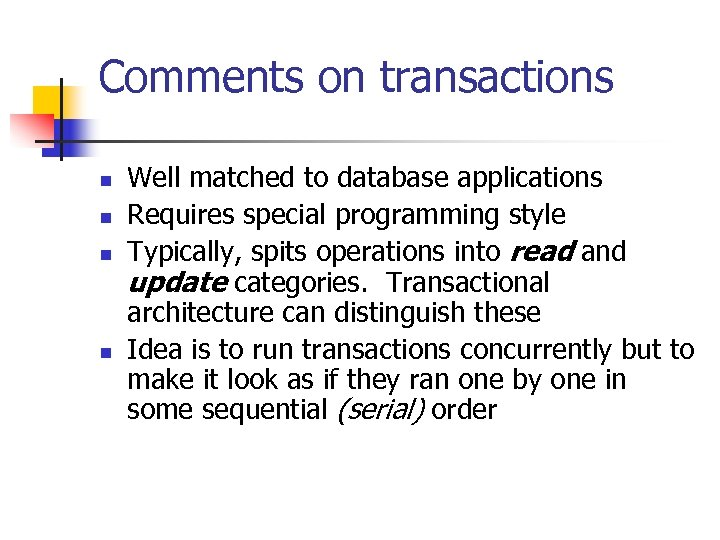 Comments on transactions n n Well matched to database applications Requires special programming style