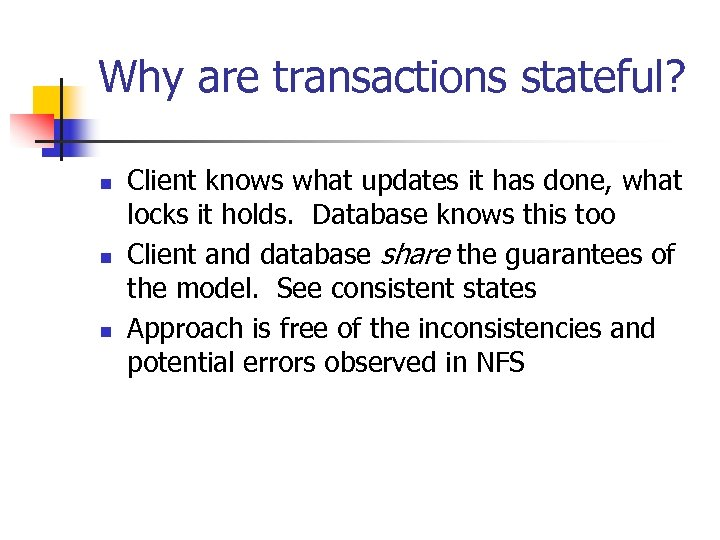 Why are transactions stateful? n n n Client knows what updates it has done,