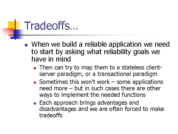 Tradeoffs… n When we build a reliable application we need to start by asking