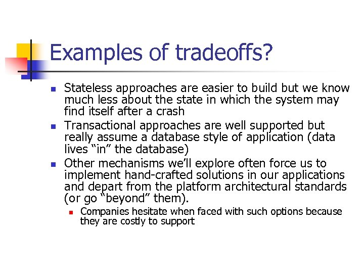 Examples of tradeoffs? n n n Stateless approaches are easier to build but we