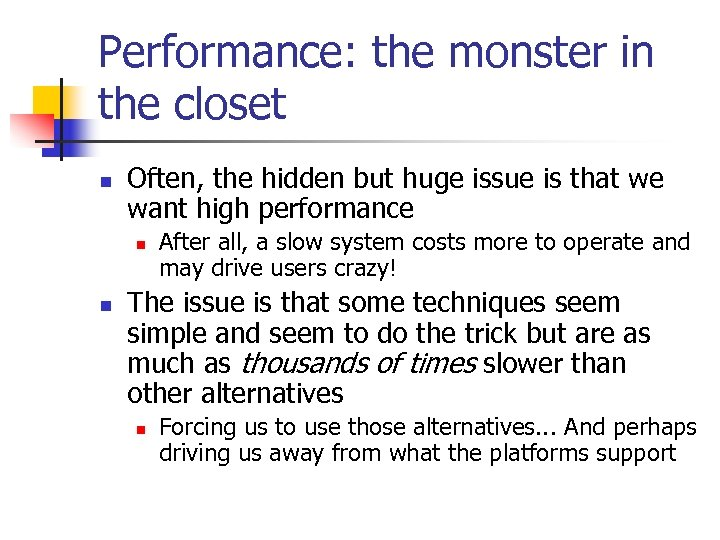 Performance: the monster in the closet n Often, the hidden but huge issue is