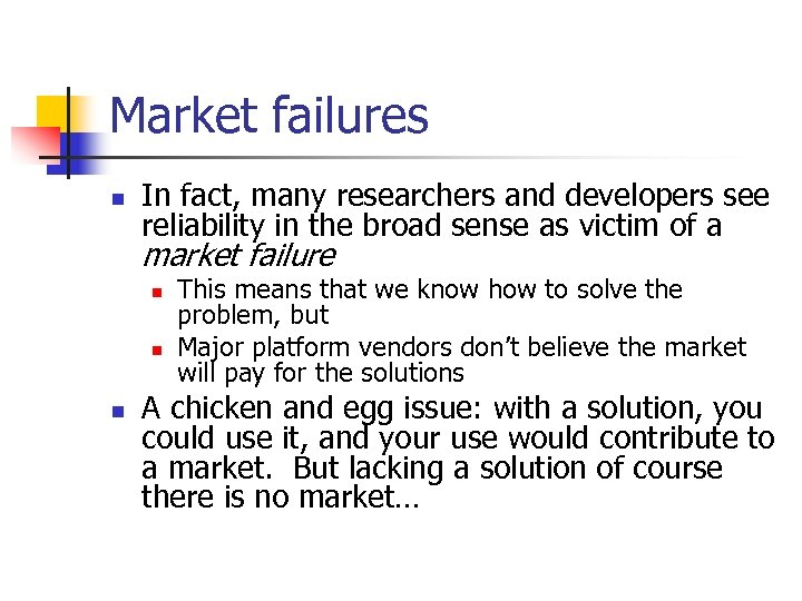 Market failures n In fact, many researchers and developers see reliability in the broad