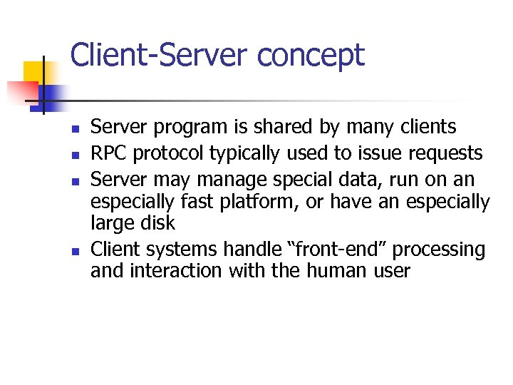 Client-Server concept n n Server program is shared by many clients RPC protocol typically