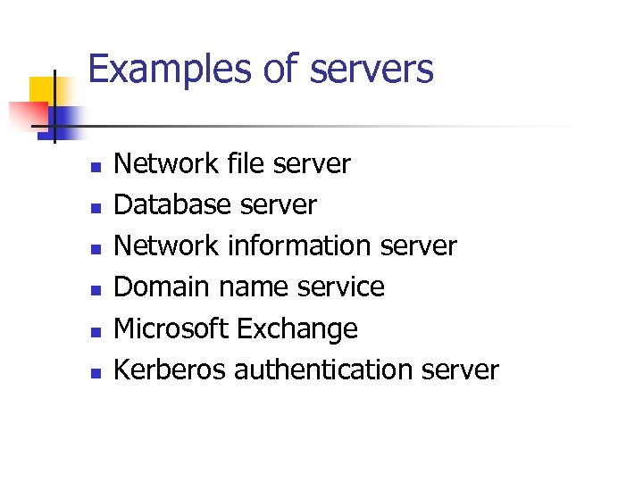 Examples of servers n n n Network file server Database server Network information server