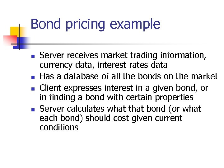 Bond pricing example n n Server receives market trading information, currency data, interest rates