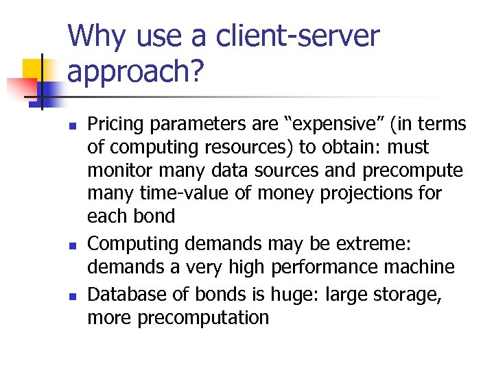 """Why use a client-server approach? n n n Pricing parameters are """"expensive"""" (in terms"""