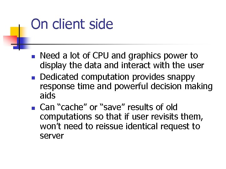 On client side n n n Need a lot of CPU and graphics power