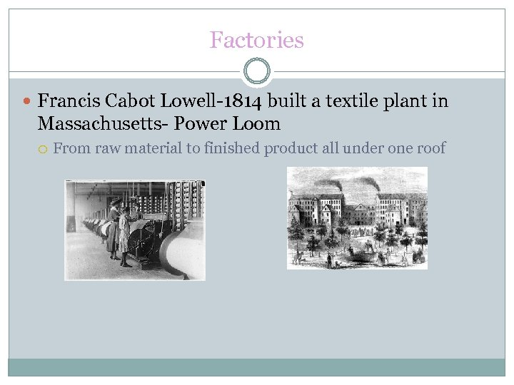 Factories Francis Cabot Lowell-1814 built a textile plant in Massachusetts- Power Loom From raw