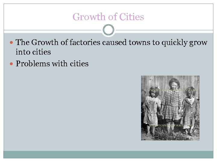 Growth of Cities The Growth of factories caused towns to quickly grow into cities