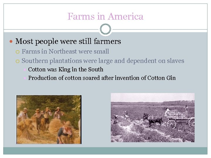 Farms in America Most people were still farmers Farms in Northeast were small Southern
