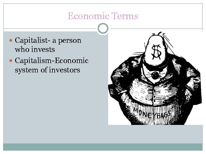 Economic Terms Capitalist- a person who invests Capitalism-Economic system of investors