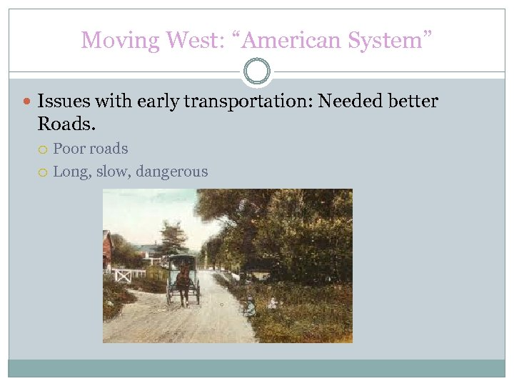 "Moving West: ""American System"" Issues with early transportation: Needed better Roads. Poor roads Long,"