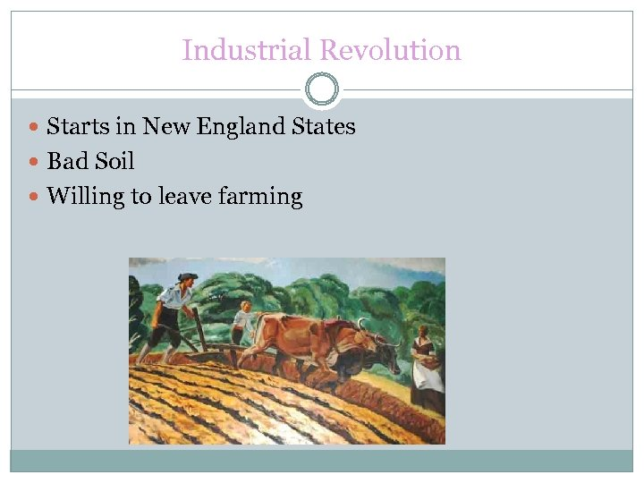 Industrial Revolution Starts in New England States Bad Soil Willing to leave farming