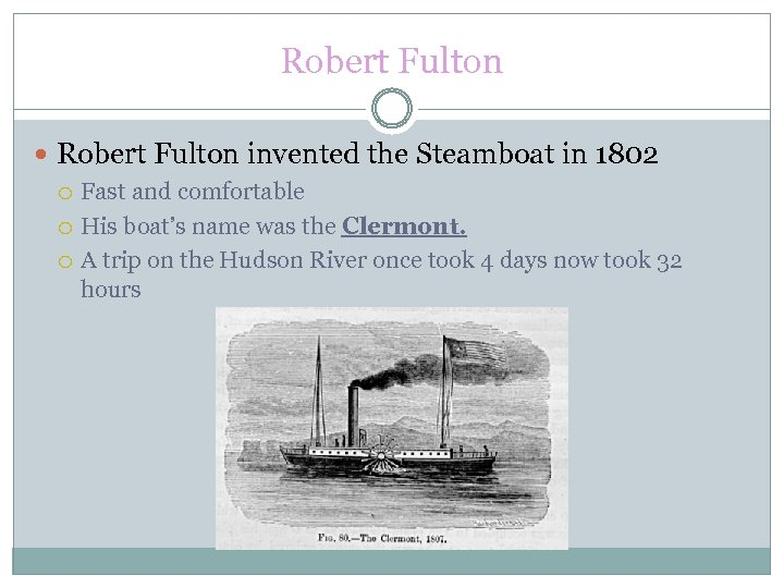 Robert Fulton invented the Steamboat in 1802 Fast and comfortable His boat's name was